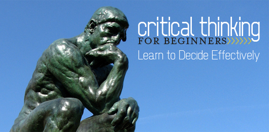 Critical Thinking For Beginners: Learn to Decide Effectively