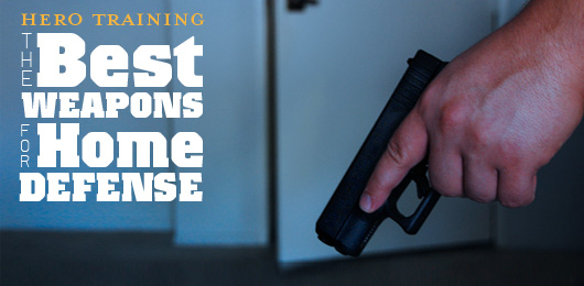 Hero Training: The Best Weapons for Home Defense
