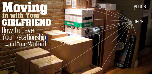 Moving in with Your Girlfriend: How to Save Your Relationship…and Your Manhood