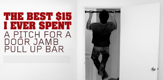 The Best $15 I Ever Spent: A Pitch for a Door Jamb Pull Up Bar