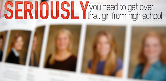Seriously – You Need to Get Over That Girl From High School