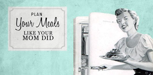 Plan Your Meals Like Your Mom Did