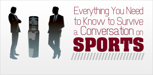 Everything You Need to Know to Survive a Conversation on Sports