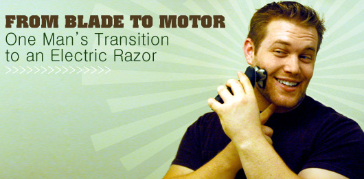 From Blade to Motor: One Man's Transition to an Electric Razor