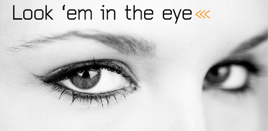 Look 'em In the Eye: The Astonishingly Simple Power of Eye Contact