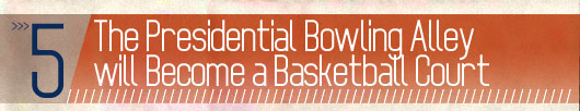 The Presidential Bowling Alley Will Become a Basketball Court