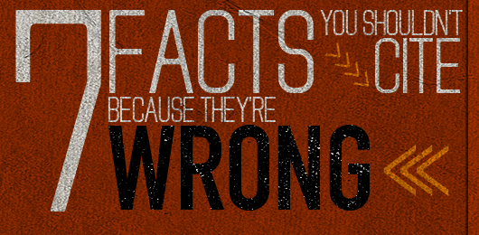 7 Facts You Shouldn't Cite – Because They're Wrong