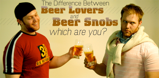 The Difference Between Beer Lovers and Beer Snobs: Which are You?