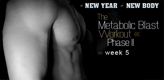 A New Year, a New Body Week 5: The Metabolic Blast™ Workout Phase II