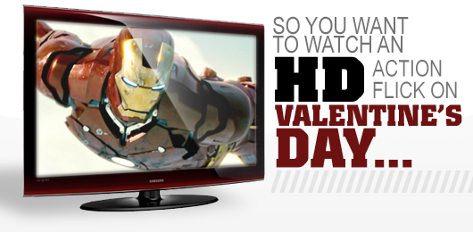 So You Want to Watch an HD Action Flick on Valentine's Day…