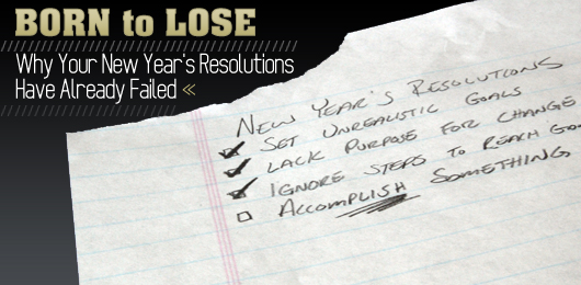 Born to Lose: Why Your New Year's Resolutions Have Already Failed