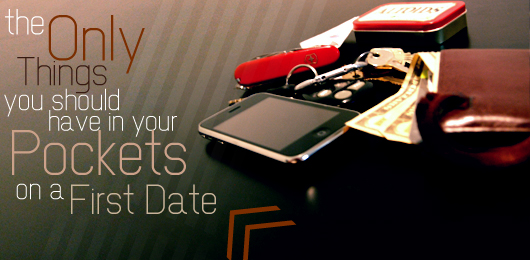 The Only Things You Should Have in Your Pockets on a First Date