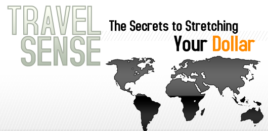 Travel Sense: The Secrets to Stretching Your Dollar