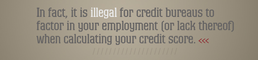 Article quote - it is illegal for employment status to factor into credit score