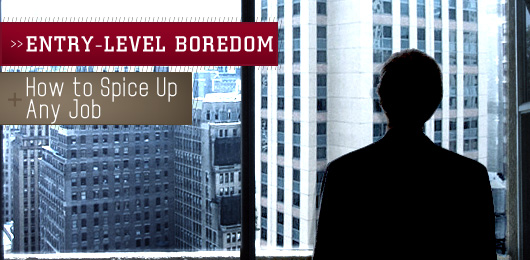 Entry-level Boredom: How to Spice Up Any Job