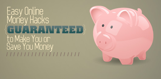 Easy Online Money Hacks Guaranteed to Make You or Save You Money