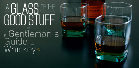 A Glass of the Good Stuff: A Gentleman\'s Guide to Whiskey