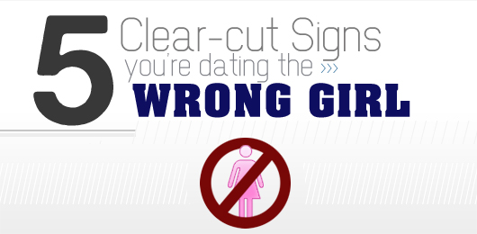 Signs youre dating the wrong girl