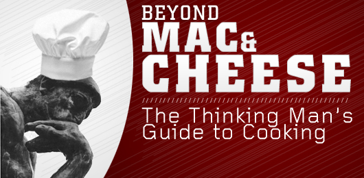 Beyond Mac and Cheese: The Thinking Man's Guide to Cooking