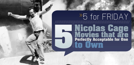 Five for Friday: Five Nicolas Cage Movies That Are Perfectly Acceptable For One to Own