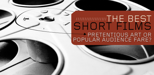 The Best Short Films - Pretentious Art or Popular Audience Fare