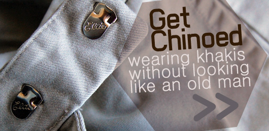 Get Chinoed: Wearing Khakis Without Looking Like an Old Man
