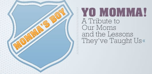 Yo Momma! A Tribute to Our Moms and the Lessons They've Taught Us