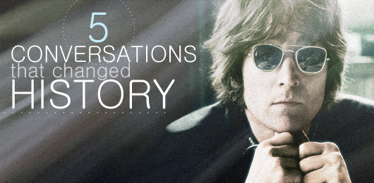 5 conversations that changed history