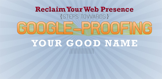 Reclaim Your Web Presence: Steps Towards Google-Proofing Your Good Name