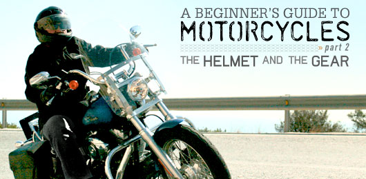 A beginners guide to motorcycles part 2 the helmet and the gear