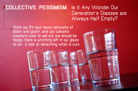 Collective Pessimism: Is It Any Wonder Our Generation's Glasses are Always Half Empty?