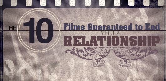 The 10 Films Guaranteed to End Your Relationship
