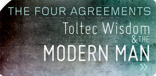 the four agreements  toltec wisdom and the modern man