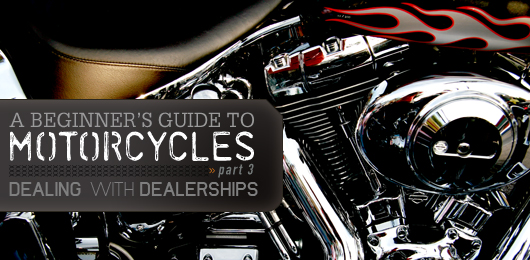 A beginners guide to motorcycles part 3 dealerships