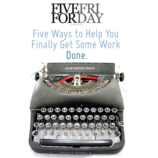Five Ways to Help You Finally Get Some Work Done