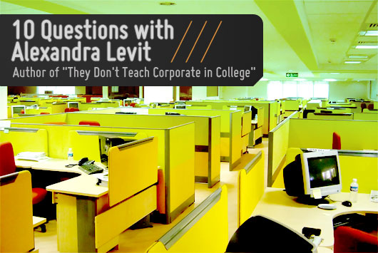 "10 Questions with Alexandra Levit, Author of ""They Don't Teach Corporate in College"""