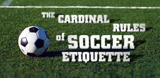 The cardinal rules of soccer etiquette