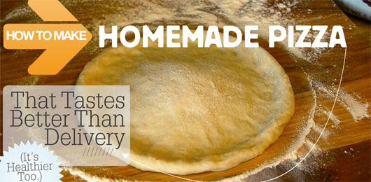 How to Make Homemade Pizza That Tastes Better Than Delivery