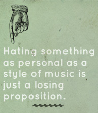 Article text - Hating something as personal as a style of music is just a losing proposition