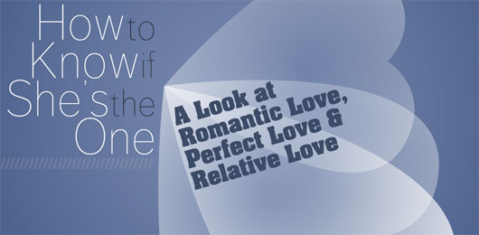 How Do I Know If She's The One? A Look at Romantic Love, Perfect Love & Relative Love