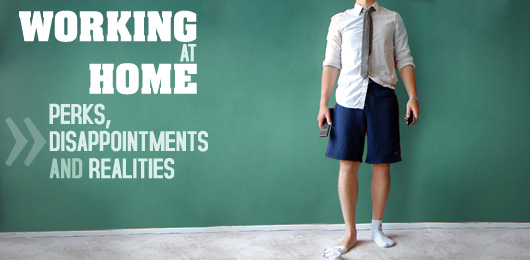 Working at Home: Perks, Disappointments and Realities