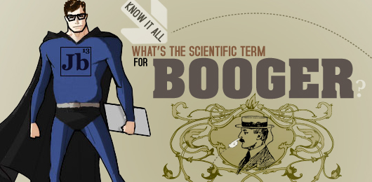 "Know It All: What's the Scientific Term for ""Booger""?"