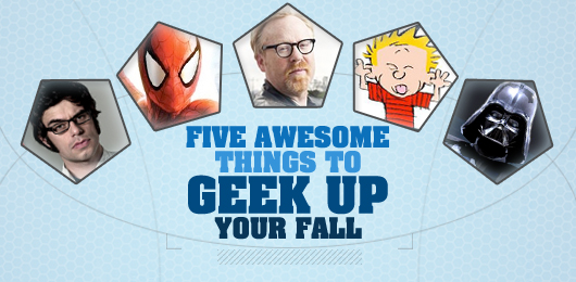 "Five Awesome Things to ""Geek Up"" Your Fall"