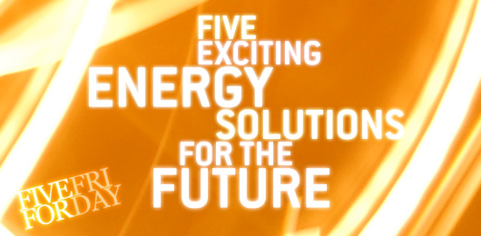 Five Exciting Energy Solutions for the Future