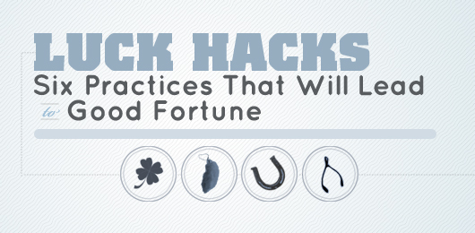 Luck Hacks: Six Practices That Will Lead to Good Fortune