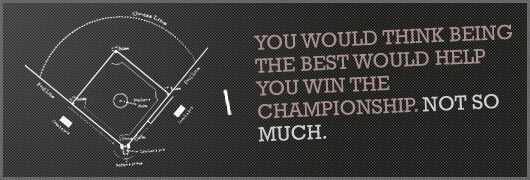 article quote - You would think being the best would help you win the championship