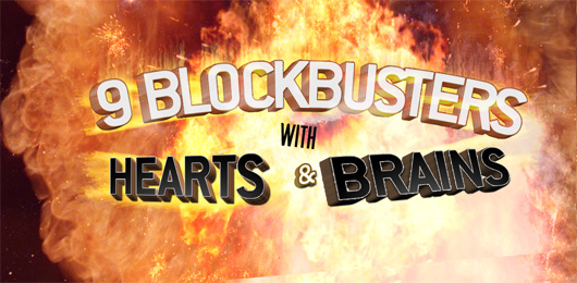9 Blockbusters with Hearts and Brains