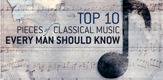 Top 10 Pieces of Classical Music Every Man Should Know