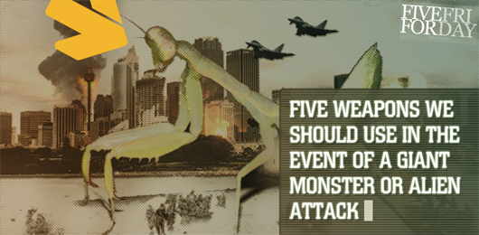 Five Weapons We Should Use in the Event of a Giant Monster or Alien Attack