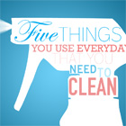 Five Things You Use Everyday That You Need to Clean